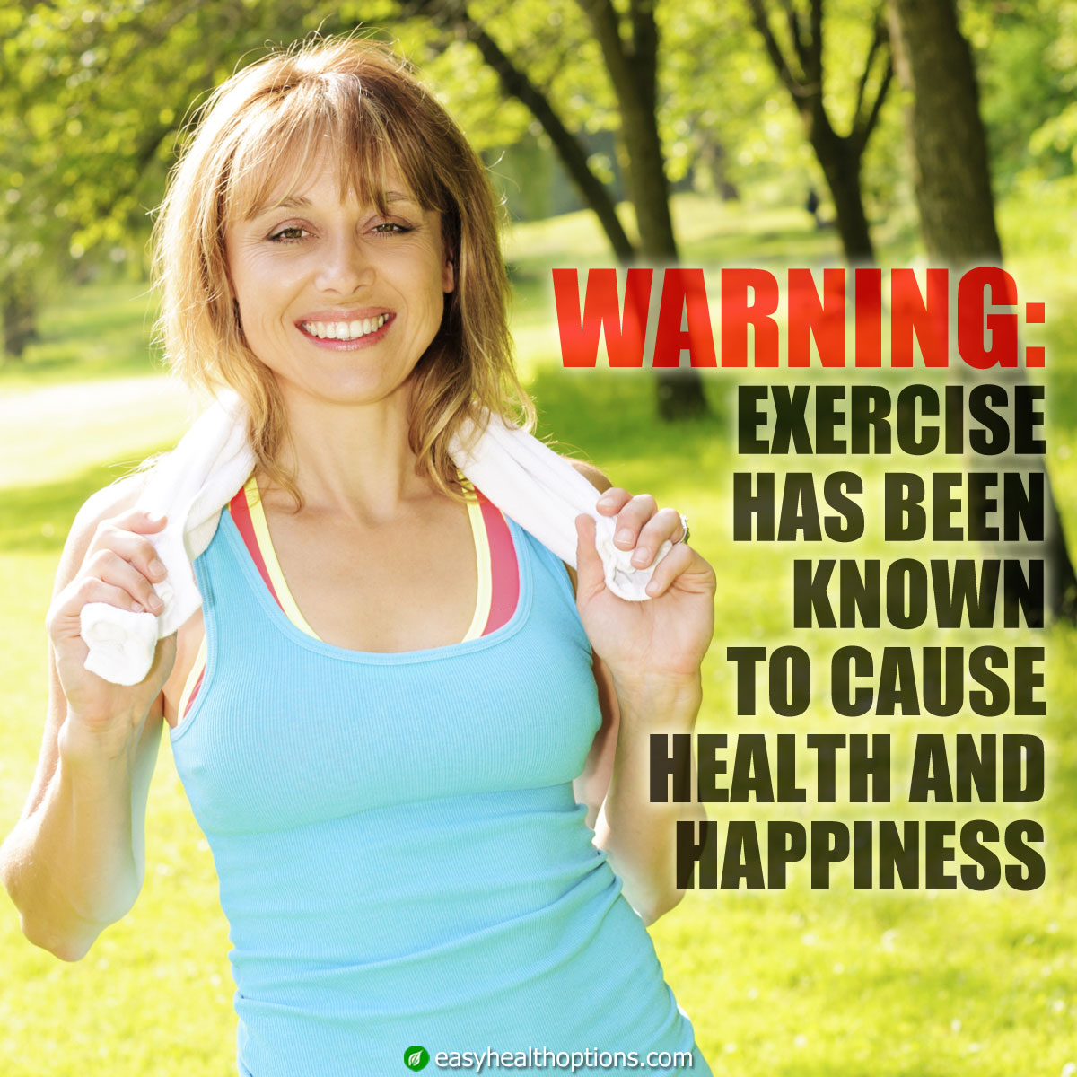 Warning: Exercise has been known to cause health and happiness!