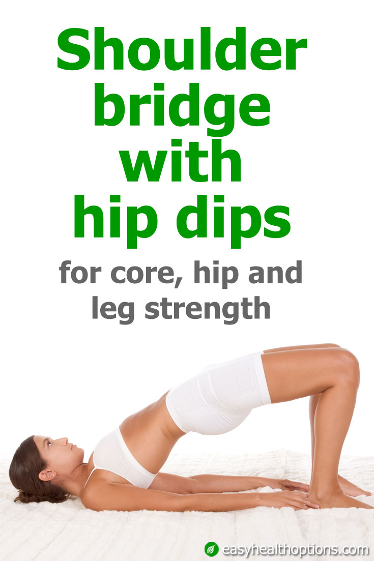 Shoulder bridge with hip dips for core, hip and leg strength
