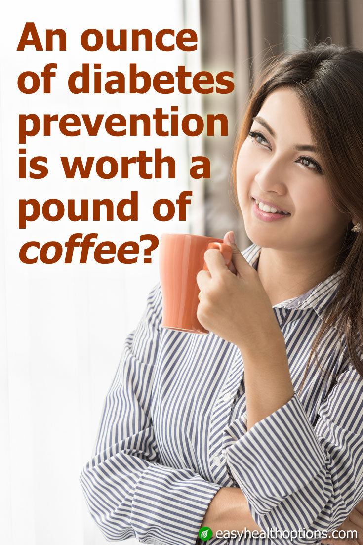 An ounce of diabetes prevention is worth a pound of coffee?